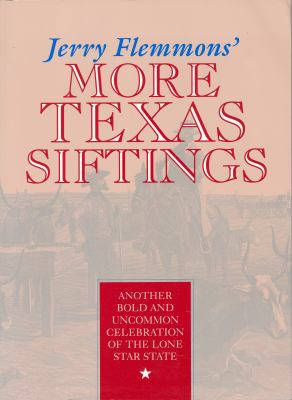 Jerry Flemmons' More Texas Siftings: Another Bold and Uncommon Celebration of the Lone Star State 9780875651798