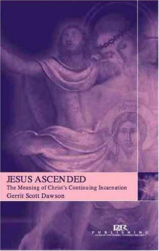 Jesus Ascended: The Meaning of Christ's Continuing Incarnation 9780875528496