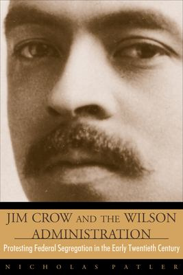 Jim Crow and the Wilson Administration: Protesting Federal Segregation in the Early Twentieth Century 9780870818646