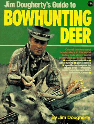 Jim Dougherty's Guide to Bowhunting Deer 9780873491488