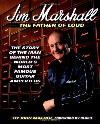 Jim Marshall - The Father of Loud: The Story of the Man Behind the World's Most Famous Guitar Amplifiers 9780879308032