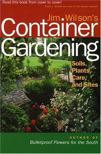 Jim Wilson's Container Gardening: Soils, Plants, Care, and Sites 9780878331901