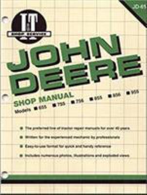 John Deere Shop Manual: Models 655, 755, 756, 855, 856, 955 9780872885677