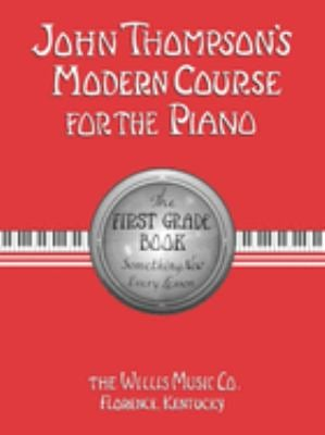 John Thompson's Modern Course for the Piano: The First Grade Book 9780877180050