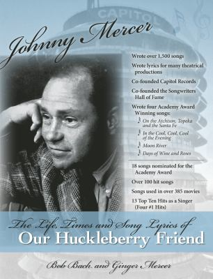 Johnny Mercer:: The Life, Times and Song Lyrics of Our Huckleberry Friend 9780877973751