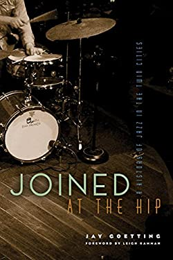 Joined at the Hip: A History of Jazz in the Twin Cities 9780873518178