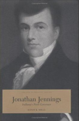 Jonathan Jennings: Indiana's First Governor 9780871951823