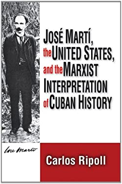 Jose Marti, the United States, and the Marxist Interpretation of Cuban History 9780878559763