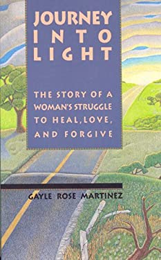 Journey Into Light: The Story of a Woman's Struggle to Heal, Love, and Forgive 9780876042922