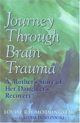 Journey Through Brain Trauma: A Mother's Story of Her Daughter's Recovery 9780878339884