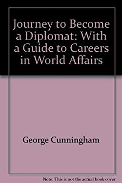 Journey to Become a Diplomat: With a Guide to Careers in World Affairs