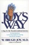 Joy's Way: A Map for the Transformational Journey: An Introduction to the Potentials for Healing with Body Energies 9780874770858