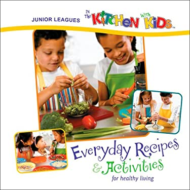 Junior Leagues in the Kitchen with Kids: Everyday Recipes & Activities for Healthy Living 9780871978417