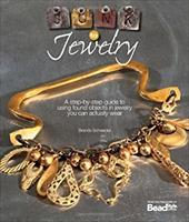 Junk to Jewelry: A Step-By-Step Guide to Using Found Objects in Jewelry You Can Actually Wear