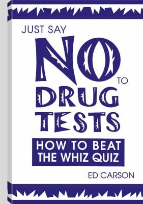 Just Say No to Drug Tests: How to Beat the Whiz Quiz 9780873646246