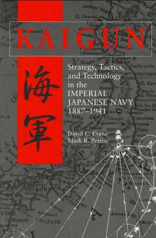 Kaigun: Strategy, Tactics, and Technology in the Imperial Japanese Navy, 1887-1941 9780870211928