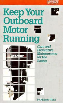 Keep Your Outboard Motor Running: Care and Preventive Maintenance for the Boater 9780877423287