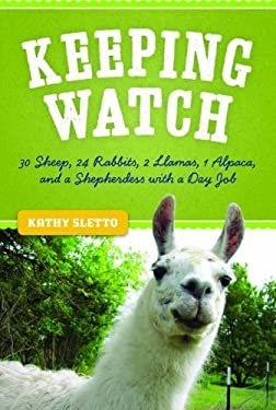 Keeping Watch: 30 Sheep, 24 Rabbits, 2 Llamas, 1 Alpaca, and a Shepherdess with a Day Job 9780873517706