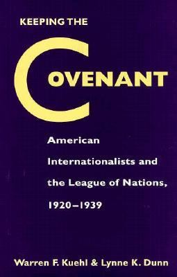 Keeping the Covenant: American Internationalists and the League of Nations, 1920-1939 9780873385664