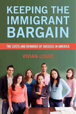Keeping the Immigrant Bargain: The Costs and Rewards of Success in America 9780871545640
