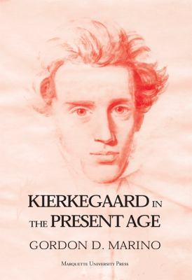 Kierkegaard in the Present Age 9780874626049