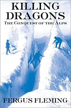 Killing Dragons: The Conquest of the Alps 9780871137784