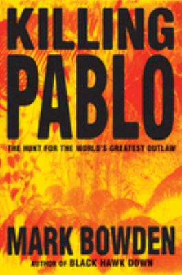 Killing Pablo: The Hunt for the World's Greatest Outlaw 9780871137838