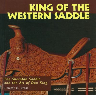 King of the Western Saddle: The Sheridan Saddle and the Art of Don King 9780878058099