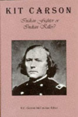 Kit Carson: Indian Fighter or Indian Killer 9780870813931