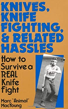 Knives, Knife Fighting, and Related Hassles: How to Survive a Real Knife Fight 9780873645447