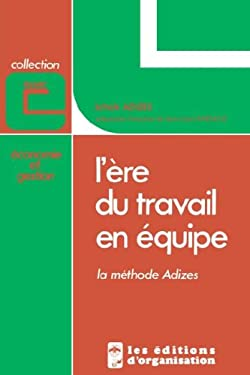 L'Ere Du Travail En Equipe [How to Solve the Mismanagement Crisis - French Edition] 9780870941658