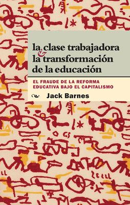 La  Calse Trabajadora y la Transformacion de la Educacion: El Fraude La Reforma Educativa Bajo El Capitalismo = The Working Class and Transformation o 9780873489195