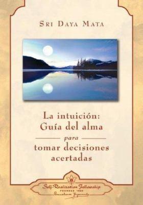 La Intuicion: Guia del Alma Para Tomar Decisiones Acertadas = Intuition 9780876124666
