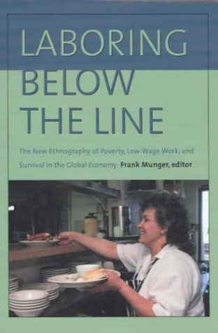 Laboring Below the Line: The New Ethnography of Poverty, Low-Wage Work, and Survival in the Global Economy