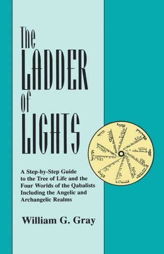 Ladder of Lights: A Step-By-Step Guide to the Tree of Life and the Four Worlds of the Qabalists, Including the Angelic and Archangelic R 9780877285366