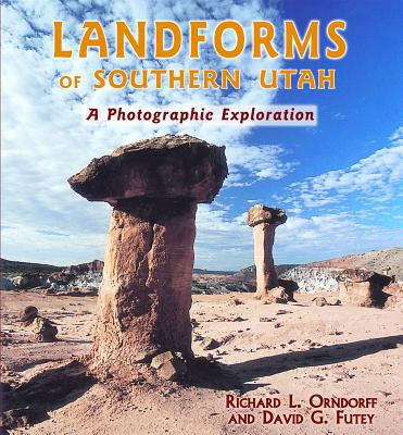 Landforms of Southern Utah: A Photographic Exploration 9780878425396