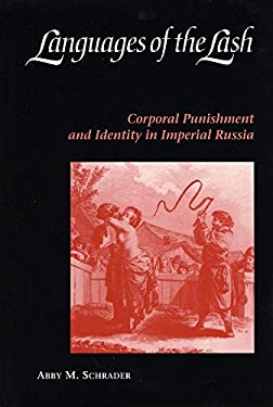 Languages of the Lash: Corporal Punishment and Identity in Imperial Russia 9780875802893