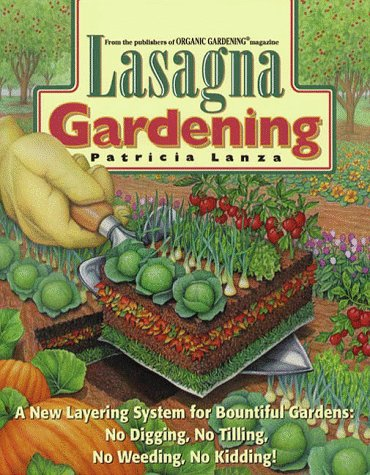 Lasagna Gardening: A New Layering System for Bountiful Gardens: No Digging, No Tilling, No Weeding, No Kidding! 9780875969626