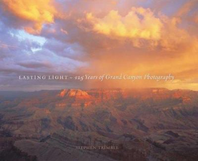 Lasting Light: 125 Years of Grand Canyon Photography 9780873588942