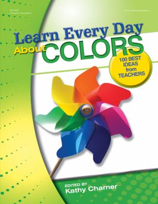 Learn Every Day about Colors: Best Ideas from Teachers 9780876590881