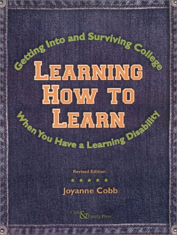 Learning How to Learn: Getting Into and Surviving College When You Have a Learning Disability 9780878688784