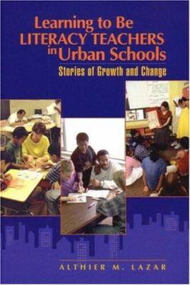 Learning to Be Literacy Teachers in Urban Schools: Stories of Growth and Change 9780872075429