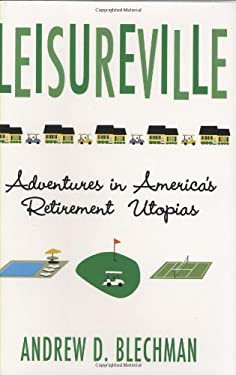 Leisureville: Adventures in America's Retirement Utopias 9780871139818
