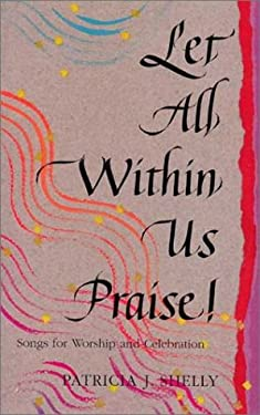 Let All Within Us Praise!: Songs for Worship & Celebration 9780873032094
