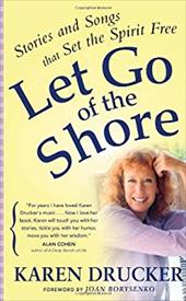 Let Go of the Shore: Stories and Songs That Set the Spirit Free