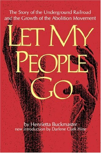 Let My People Go: The Story of the Underground Railroad and the Growth of the Abolition Movement 9780872498655