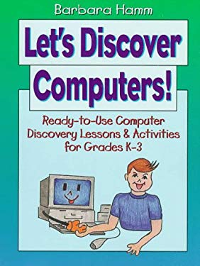 Let's Discover Computers!: Ready-To-Use Computers Discovery Lessons & Activities for Grades K-3 9780876282717