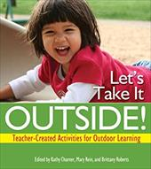 Let's Take It Outside!: Teacher-Created Activities for Outdoor Learning 17848351
