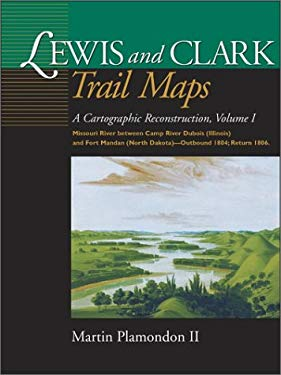 Lewis and Clark Trail Maps: Missouri River Between Camp River DuBois (Illinois) and Fort Mandan (North Dakota)-Outbound 1804; Return 1806 9780874222333