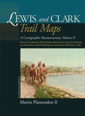 Lewis and Clark Trail Maps: A Cartographic Reconstruction, Volume II 9780874222432